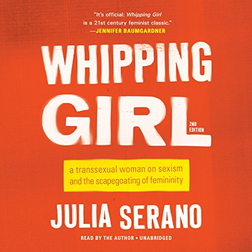 Whipping Girl: A Transsexual Woman on Sexism and the Scapegoating of Femininity: Library Edition by Hachette Audio
