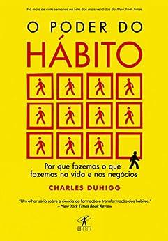O poder do hábito: Por que fazemos o que fazemos na vida e nos negócios por [Duhigg, Charles]