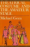 Theatrical Costume and the Amateur Stage, Michael Geen, 0823800954
