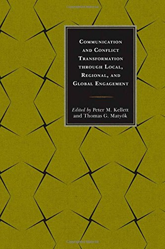 Communication and Conflict Transformation through Local, Regional, and Global Engagement (Peace and Conflict Studies)