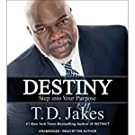 Destiny: Step into Your Purpose | T. D. Jakes