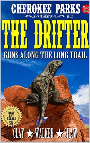 Cherokee Parks Presents: The Drifter: Guns Along The Long Trail: A Western Adventure (The Cherokee Parks Presents Western Action and Adventure Series Book 4)