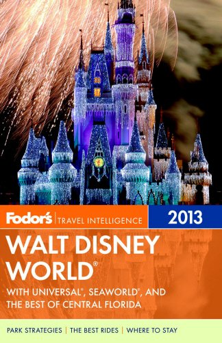 Fodor's Walt Disney World 2013: With Universal, SeaWorld, and the Best of Central Florida (Full-color Travel Guide)