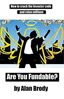 Are You Fundable?: How to crack the Investor code and raise millions. by [Brody, Alan]