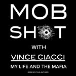 Mobshot: My Life and the Mafia | Vince Ciacci