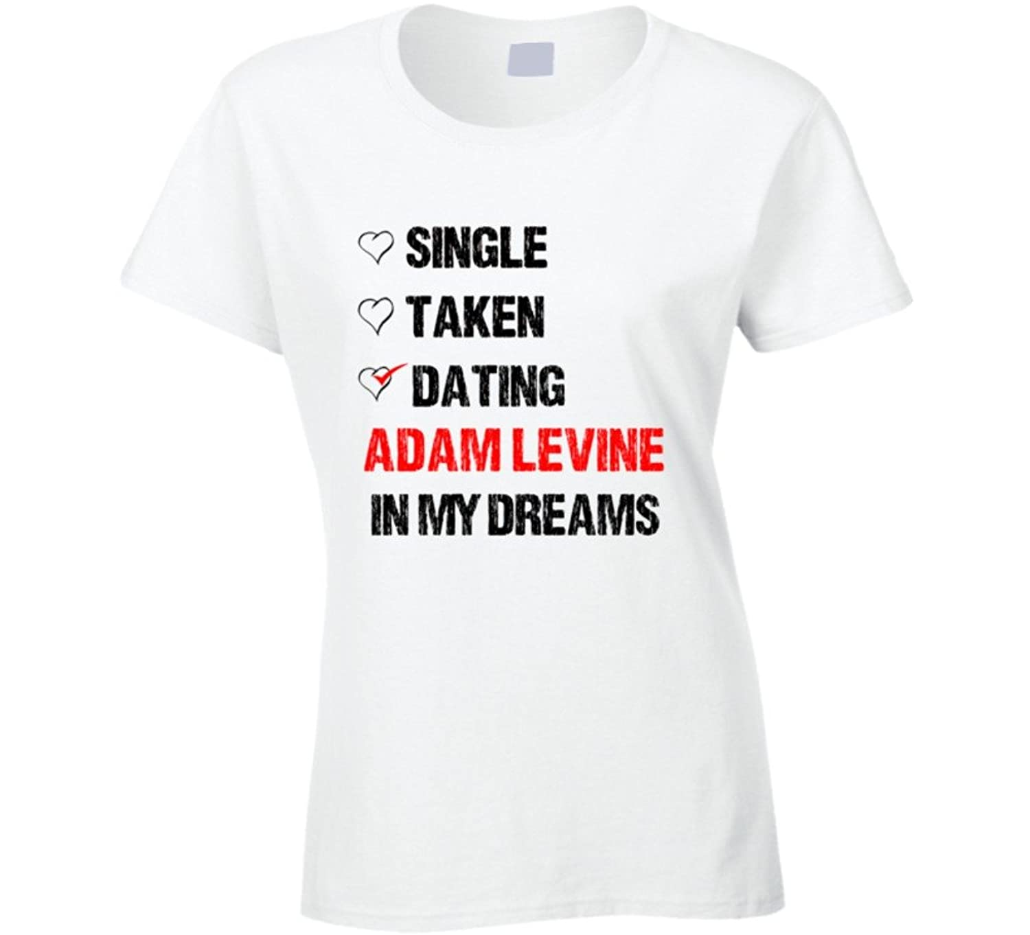 Single Taken Dating Adam Levine In My Dreams Crush T Shirt