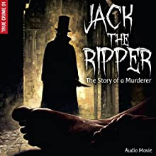 Jack the Ripper: The Story of a Murderer (True Crime 1) Performance by Frank Gustavus Narrated by Neil Dudgeon, David Rintoul, Carl Prekopp