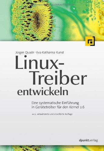 Linux-Treiber entwickeln: Eine systematische Einführung in Gerätetreiber für den Kernel 2.6
