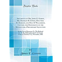 Arguments of Mr. James E. Gowen, Mr. Franklin B. Gowen, Hon. Geo. M. Robeson, and Hon. B. Williamson, Counsel for Defendants on the Motion for a ... Co. et al., Delivered in the U. S. Circuit Co