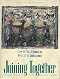 Joining Together : Group Theory and Group Skills, Johnson, David W. and Johnson, Frank P., 0205158463