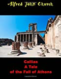 Callias a Tale of the Fall of Athens, Alfred John Church, 1500153206