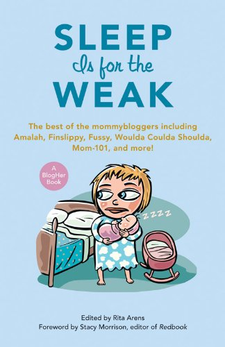 697152d7 Amazon.com: Sleep Is for the Weak: The Best of the Mommybloggers ...