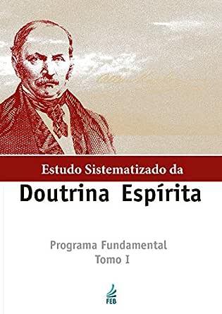 ESTUDO SISTEMATIZADO DA DOUTRINA ESPÍRITA - Tomo I eBook: FEB Editora: Amazon.com.br: Loja Kindle