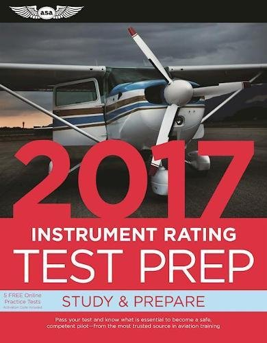 Instrument Rating Test Prep 2017: Study & Prepare: Pass your test and know what is essential to become a safe, competent pilot — from the most trusted source in aviation training (Test Prep series)