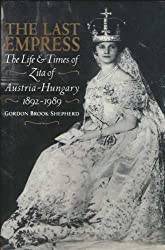 The Last Empress: Life and Times of Zita of Austria-Hungary, 1892-1989