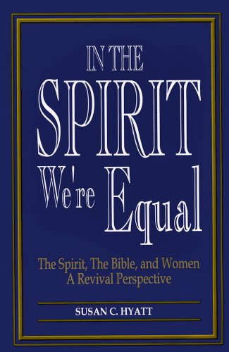 In The Spirit We're Equal: The Spirit, the Bible & Women, A Revival Perspective by [Hyatt, Susan C.]