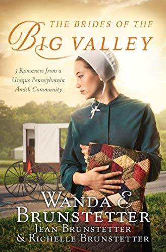 The Brides of the Big Valley: 3 Romances from a Unique Pennsylvania Amish Community by [Brunstetter, Wanda E., Brunstetter, Jean, Brunstetter, Richelle]