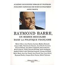 COLLOQUE RAYMOND BARRE, UN HOMME SINGULIER DANS LA POLITIQUE FRANÇAISE
