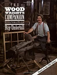 Wood Wright's Companion: Exploring Traditional Woodcraft