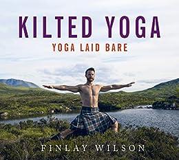 Kilted Yoga: Yoga Laid Bare