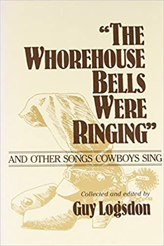 The Whorehouse Bells Were Ringing and Other Songs Cowboys