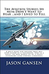 The Aviation Stories My Mom Didn't Want to Hear ...And I Lived to Tell