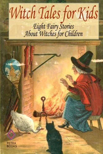 Witch Tales for Kids: Eight Fairy Tales About Witches for Children