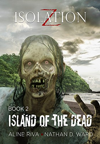 Island of the Dead (Isolation Z Book 2) (English Edition)