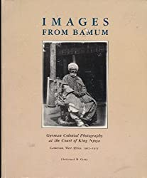 Images from Bamum: German Colonial Photography at the Court of King Njoya, Cameroon, West Africa, 1902-1915