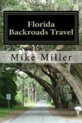 Florida Backroads Travel: Day Trips Off The Beaten Path Paperback