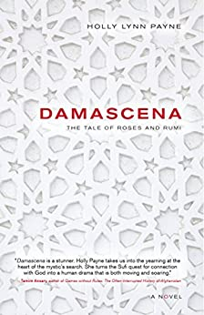 DAMASCENA: the tale of roses and Rumi by [Payne, Holly Lynn]