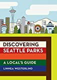 Discovering Seattle Parks: A Local s Guide