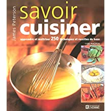Savoir cuisiner: Apprendre et maîtriser 250 techniques et recettes de base