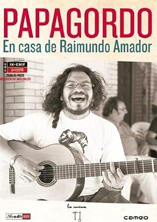 Papagordo. En Casa De Raimundo Amador [DVD]: Amazon.es: Raimundo Amador, Víctor Morilla, Laura Llamas: Cine y Series TV