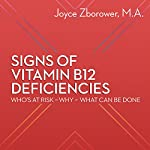 Signs of Vitamin B12 Deficiencies: Who's at Risk, Why, What Can Be Done | Joyce Zborower
