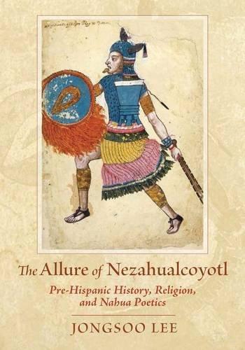 Download The Allure of Nezahualcoyotl: Pre-Hispanic History, Religion, and Nahua Poetics pdf