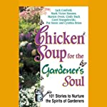 Chicken Soup for the Gardener's Soul: Stories to Sow Seeds of Love, Hope, and Laughter | Jack Canfield,Mark Victor Hansen,Cynthia Brian