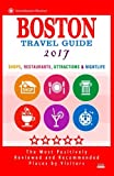 Boston Travel Guide 2017: Shops, Restaurants, Attractions, Entertainment and Nightlife in Boston, Massachusetts (City Travel Guide 2017)