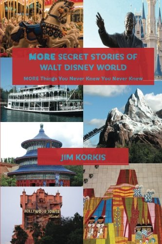 More Secret Stories of Walt Disney World: More Things You Never Knew You Never Knew (Volume 2) ()