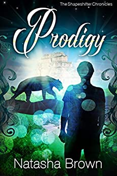 Prodigy (The Shapeshifter Chronicles Book 2) by [Brown, Natasha]