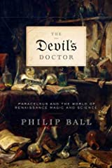 The Devil's Doctor: Paracelsus and the World of Renaissance Magic and Science Kindle Edition