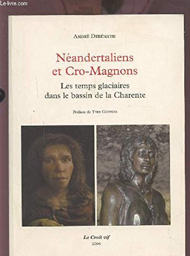 Néandertaliens Et Cro-Magons : Les Temps Glaciaires Dans Le Bassin De La Charente