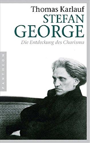 Stefan George: Die Entdeckung des Charisma