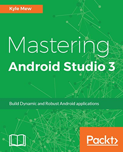 Mastering Android Studio 3: Build Dynamic and Robust Android - Kindle 3 Android