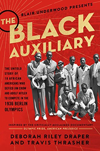 Search : The Black Auxiliary: The Untold Story of 18 African Americans Who Defied Jim Crow and Adolf Hitler to Compete in the 1936 Berlin Olympics