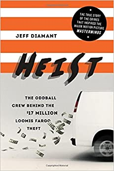 Heist: The Oddball Crew Behind the $17 Million Loomis Fargo Theft by Jeff Diamant (2015-08-04)