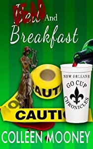 Dead and Breakfast (The New Orleans Go Cup Chronicles) (Volume 2) by Colleen Mooney (2015-07-26)