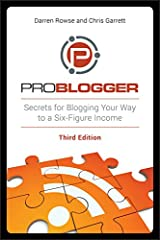 ProBlogger: Secrets for Blogging Your Way to a Six-Figure Income, 3rd Edition Paperback