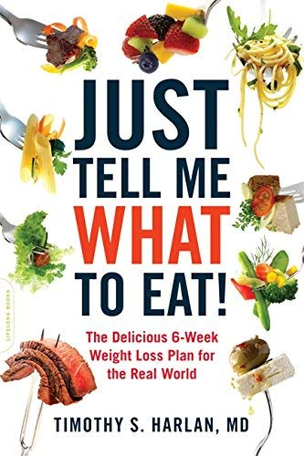 Just Tell Me What to Eat!: The Delicious 6-Week Weight-Loss Plan for the Real World by Harlan MD, Timothy S. [Da Capo Lifelong Books, 2012] (Paperback) [Paperback]