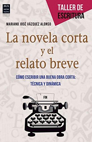 La Novela Corta Y El Relato Breve: Como Escribir Una Buena Obra Corta: Tecnica y Dinamica (Taller De Escritura)